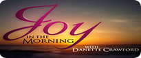 Joy In the Morning with Danette Crawford